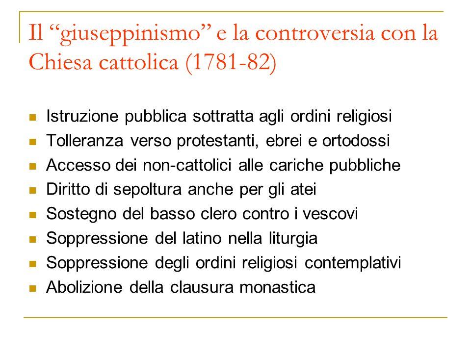 Il giuseppinismo e la controversia con la Chiesa cattolica (1781-82) Istruzione pubblica sottratta agli ordini religiosi Tolleranza verso protestanti,