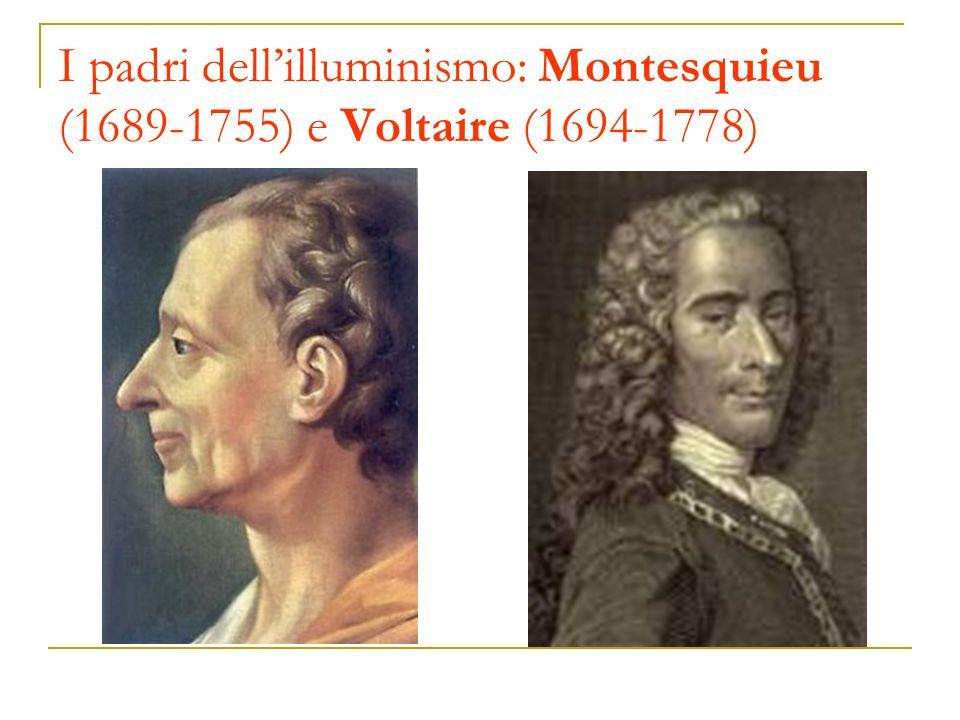 I padri dellilluminismo: Montesquieu (1689-1755) e Voltaire (1694-1778)