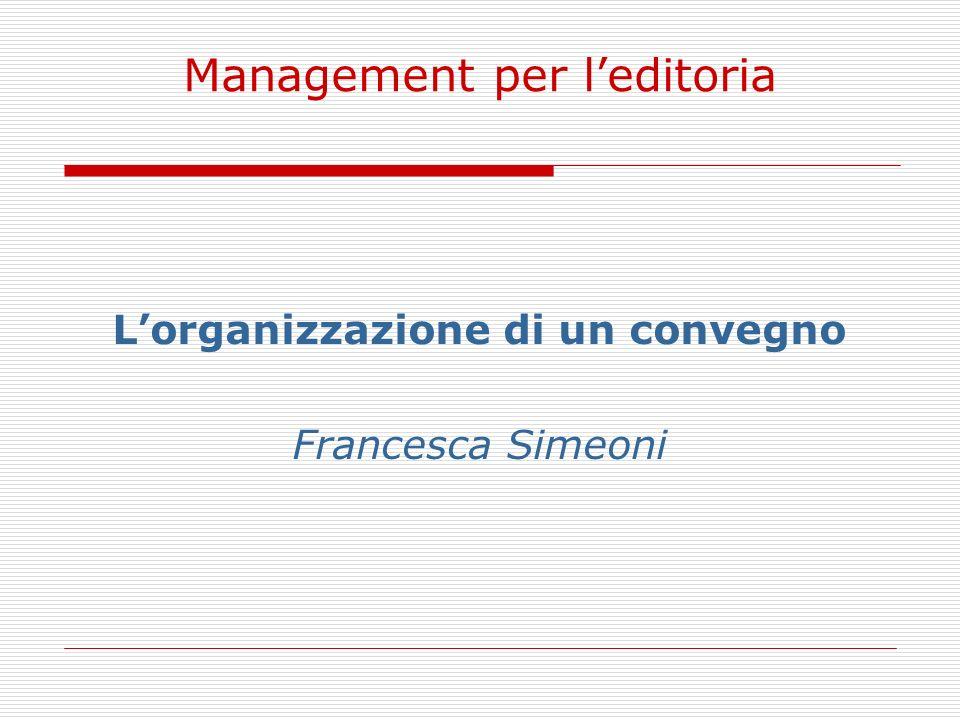 Management per leditoria Lorganizzazione di un convegno Francesca Simeoni