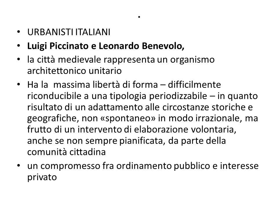 . URBANISTI ITALIANI Luigi Piccinato e Leonardo Benevolo, la città medievale rappresenta un organismo architettonico unitario Ha la massima libertà di