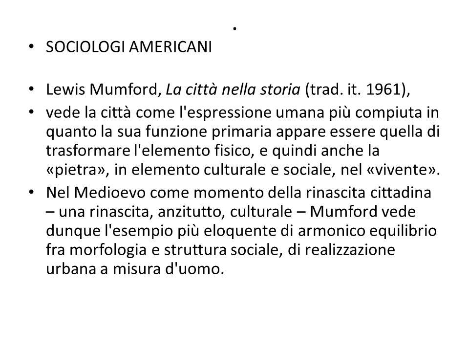 . SOCIOLOGI AMERICANI Lewis Mumford, La città nella storia (trad. it. 1961), vede la città come l'espressione umana più compiuta in quanto la sua funz