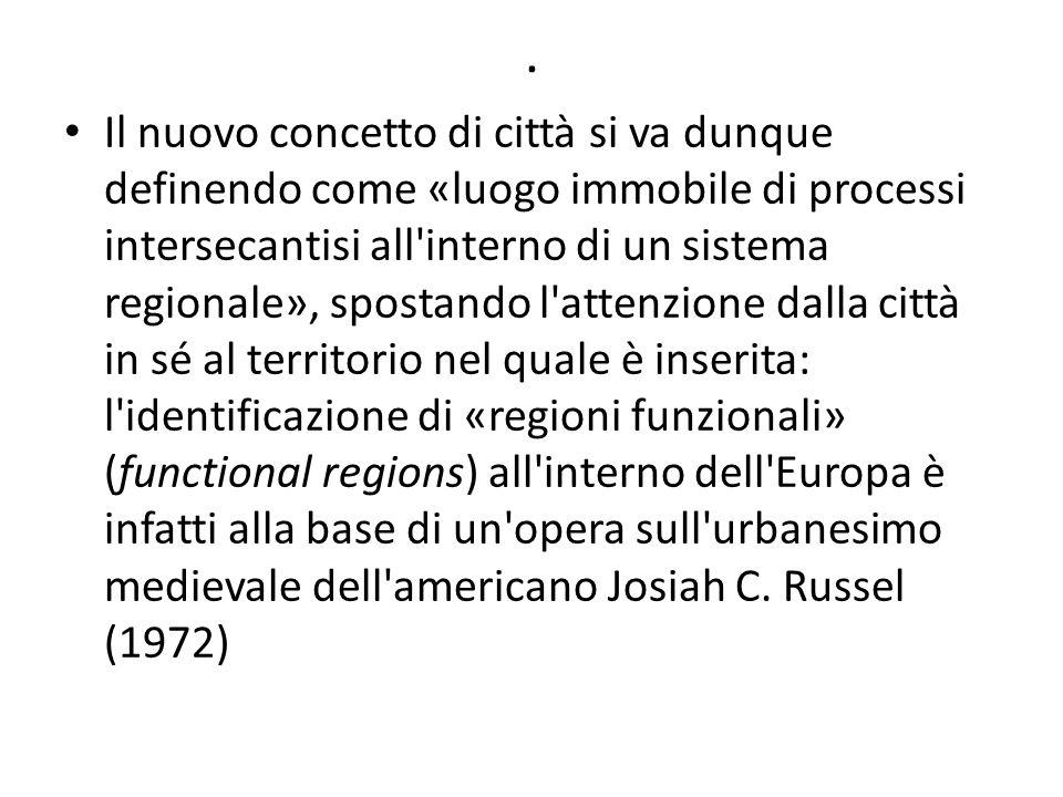 . Il nuovo concetto di città si va dunque definendo come «luogo immobile di processi intersecantisi all'interno di un sistema regionale», spostando l'