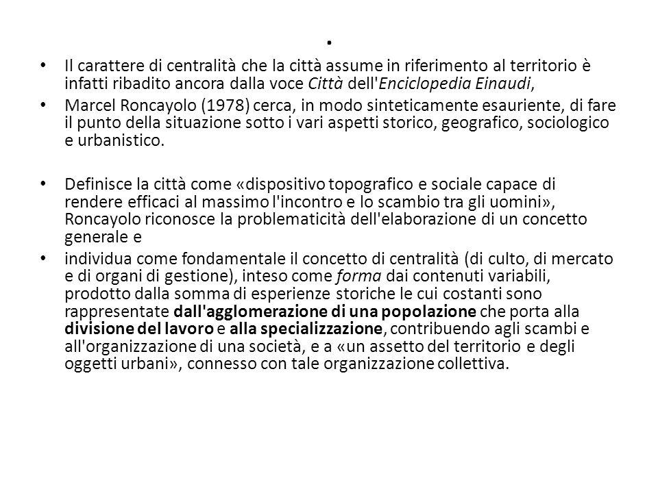 . Il carattere di centralità che la città assume in riferimento al territorio è infatti ribadito ancora dalla voce Città dell'Enciclopedia Einaudi, Ma