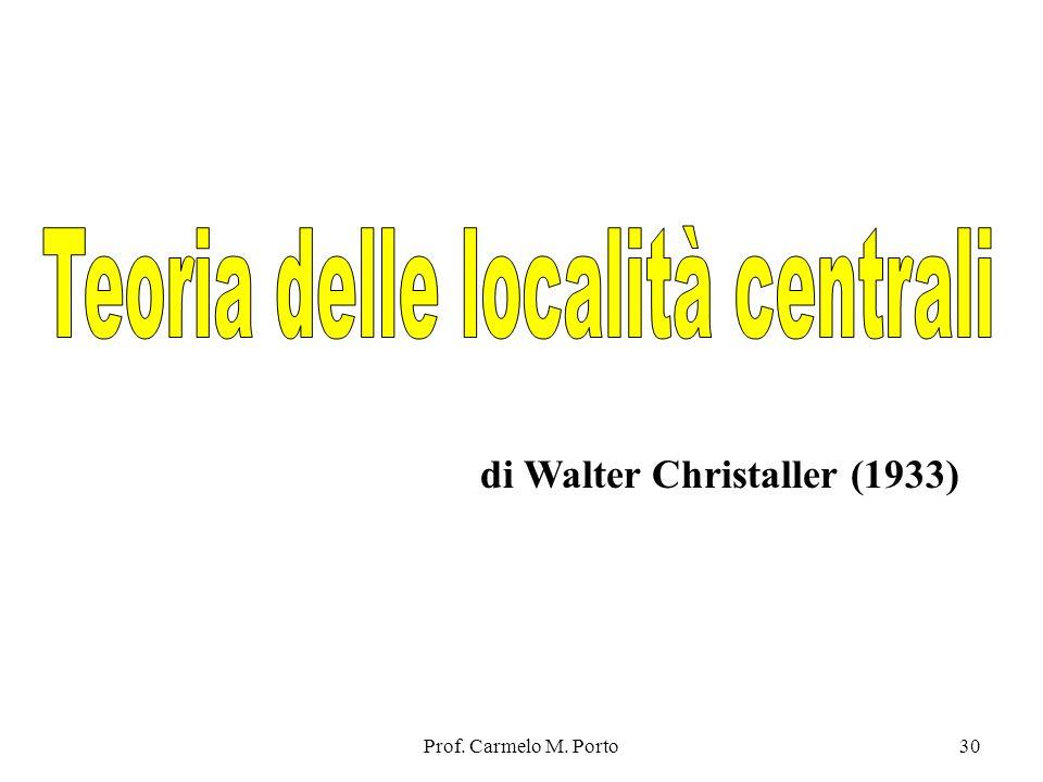 Prof. Carmelo M. Porto30 di Walter Christaller (1933)