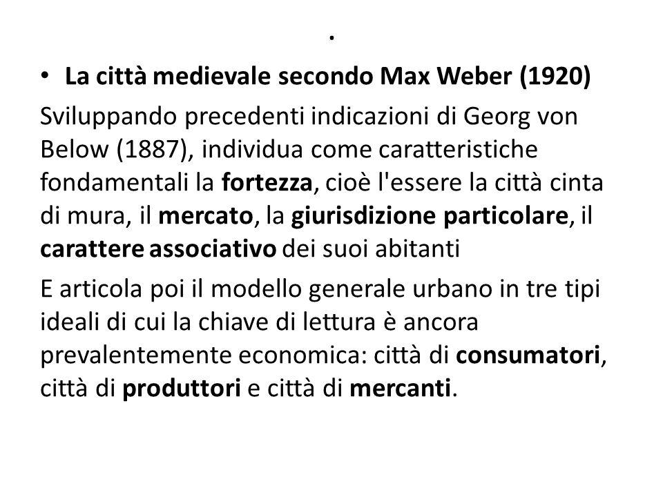 . La città medievale secondo Max Weber (1920) Sviluppando precedenti indicazioni di Georg von Below (1887), individua come caratteristiche fondamental