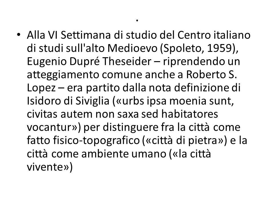 . Alla VI Settimana di studio del Centro italiano di studi sull'alto Medioevo (Spoleto, 1959), Eugenio Dupré Theseider – riprendendo un atteggiamento