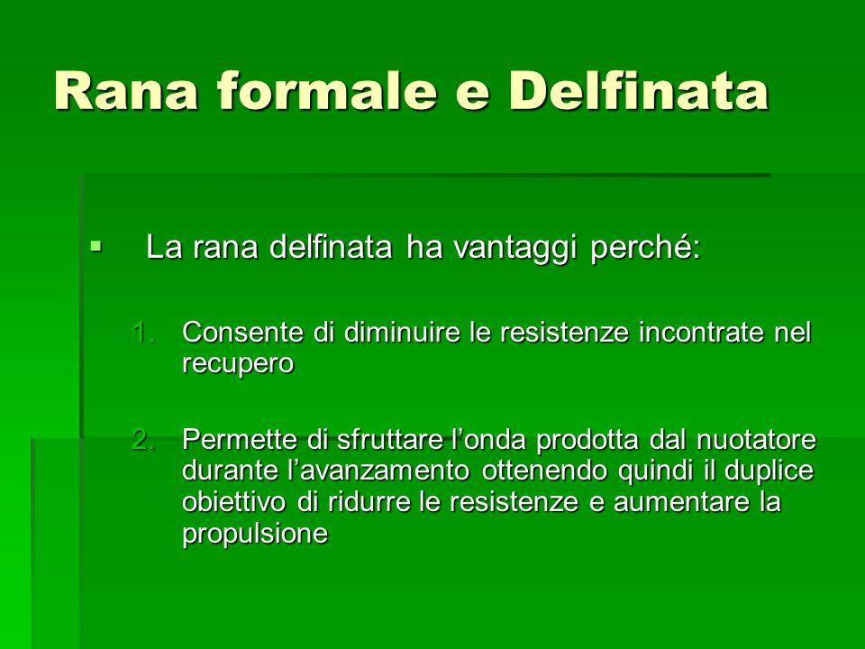 Rana formale e Delfinata La rana delfinata ha vantaggi perché: La rana delfinata ha vantaggi perché: 1.Consente di diminuire le resistenze incontrate