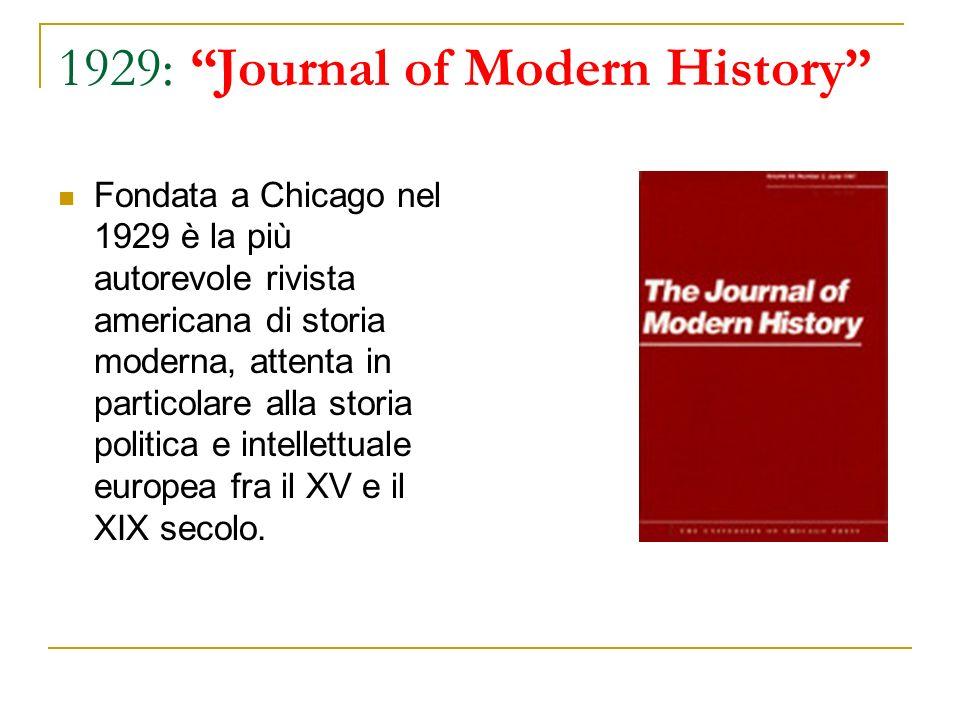 1929: Journal of Modern History Fondata a Chicago nel 1929 è la più autorevole rivista americana di storia moderna, attenta in particolare alla storia