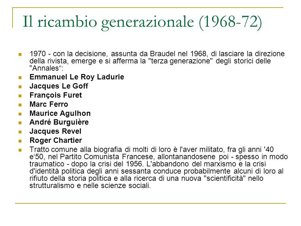 Il ricambio generazionale (1968-72) 1970 - con la decisione, assunta da Braudel nel 1968, di lasciare la direzione della rivista, emerge e si afferma