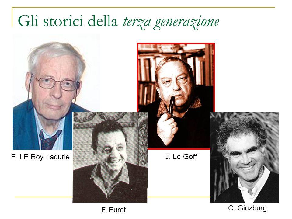 Gli storici della terza generazione E. LE Roy Ladurie F. Furet J. Le Goff C. Ginzburg