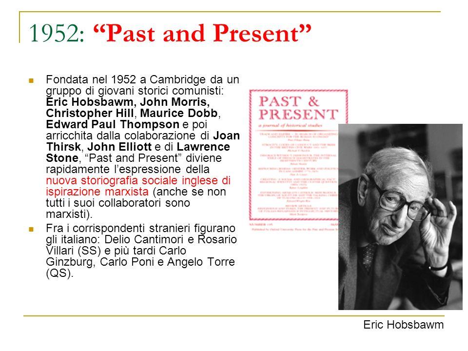 1952: Past and Present Fondata nel 1952 a Cambridge da un gruppo di giovani storici comunisti: Eric Hobsbawm, John Morris, Christopher Hill, Maurice D