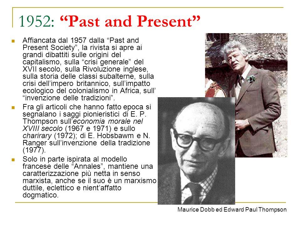 1952: Past and Present Affiancata dal 1957 dalla Past and Present Society, la rivista si apre ai grandi dibattiti sulle origini del capitalismo, sulla