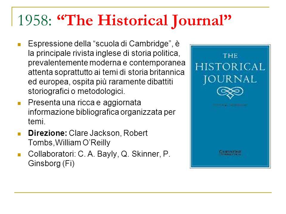 1958: The Historical Journal Espressione della scuola di Cambridge, è la principale rivista inglese di storia politica, prevalentemente moderna e cont