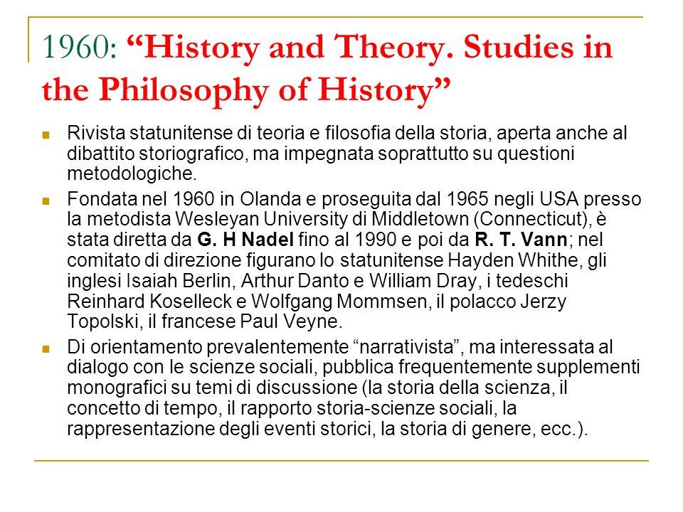 1960: History and Theory. Studies in the Philosophy of History Rivista statunitense di teoria e filosofia della storia, aperta anche al dibattito stor