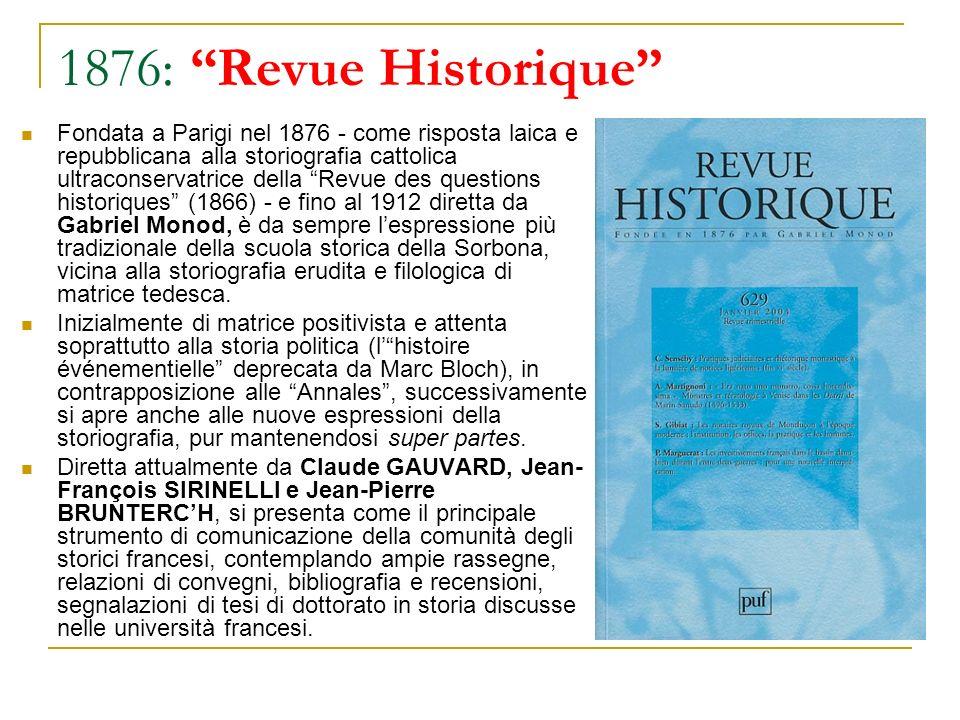 1876: Revue Historique Fondata a Parigi nel 1876 - come risposta laica e repubblicana alla storiografia cattolica ultraconservatrice della Revue des q