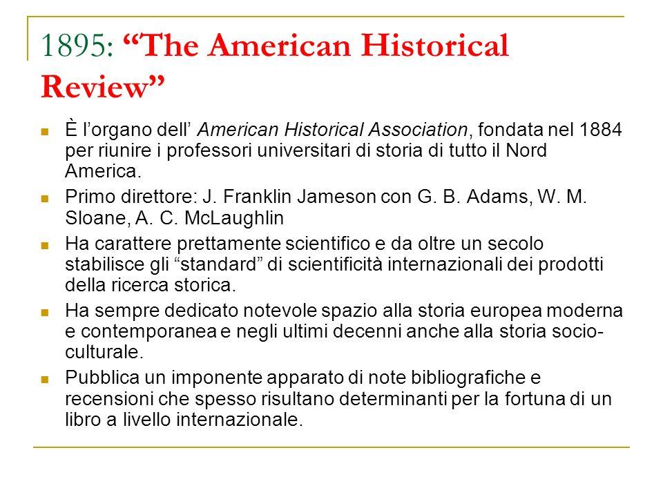 1895: The American Historical Review È lorgano dell American Historical Association, fondata nel 1884 per riunire i professori universitari di storia