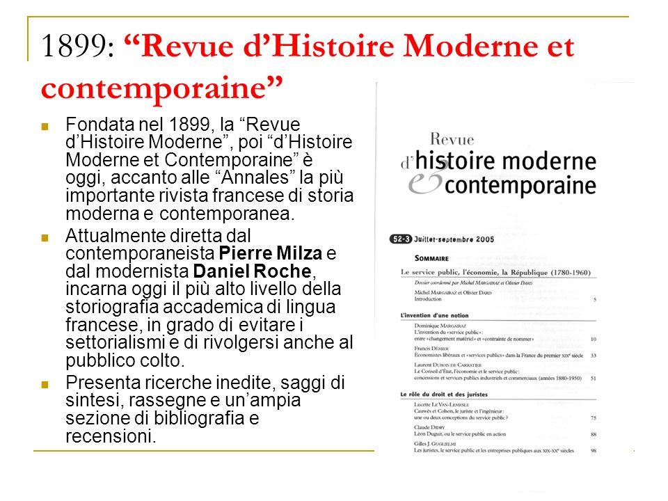1899: Revue dHistoire Moderne et contemporaine Fondata nel 1899, la Revue dHistoire Moderne, poi dHistoire Moderne et Contemporaine è oggi, accanto al