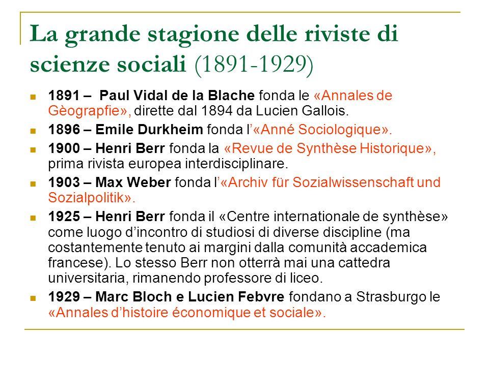 La grande stagione delle riviste di scienze sociali (1891-1929) 1891 – Paul Vidal de la Blache fonda le «Annales de Gèograpfie», dirette dal 1894 da L
