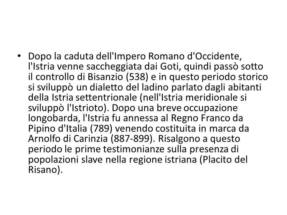 Dopo la caduta dell Impero Romano d Occidente, l Istria venne saccheggiata dai Goti, quindi passò sotto il controllo di Bisanzio (538) e in questo periodo storico si sviluppò un dialetto del ladino parlato dagli abitanti della Istria settentrionale (nell Istria meridionale si sviluppò l Istrioto).