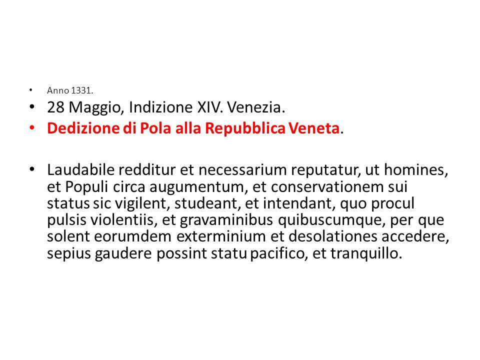 Anno 1331.28 Maggio, Indizione XIV. Venezia. Dedizione di Pola alla Repubblica Veneta.