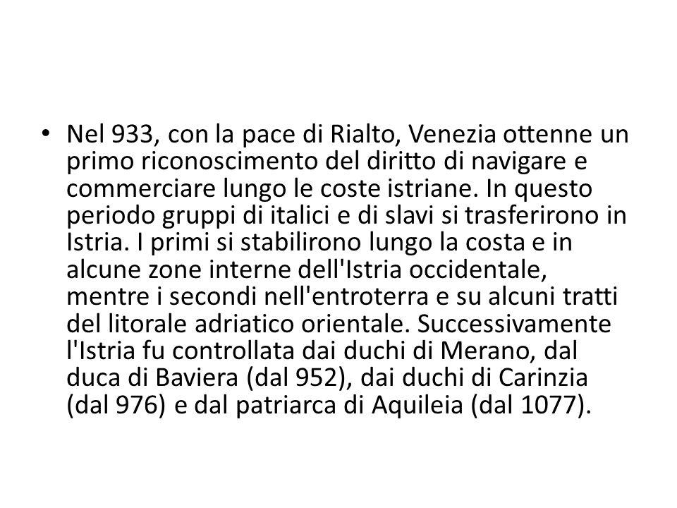 Nel 933, con la pace di Rialto, Venezia ottenne un primo riconoscimento del diritto di navigare e commerciare lungo le coste istriane.