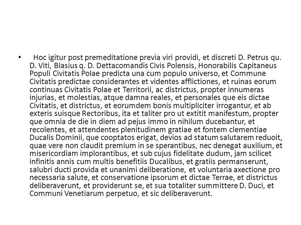 Hoc igitur post premeditatione previa viri providi, et discreti D. Petrus qu. D. Viti, Blasius q. D. Dettacomandis Civis Polensis, Honorabilis Capitan