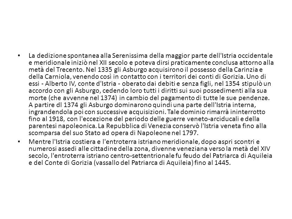 La dedizione spontanea alla Serenissima della maggior parte dell Istria occidentale e meridionale iniziò nel XII secolo e poteva dirsi praticamente conclusa attorno alla metà del Trecento.