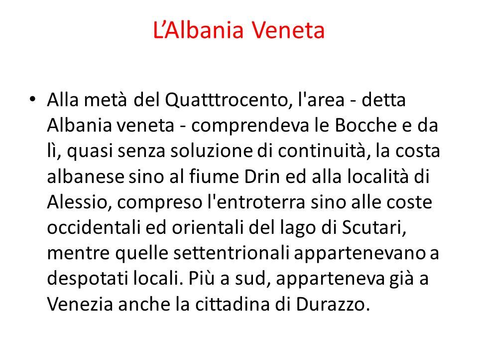 LAlbania Veneta Alla metà del Quatttrocento, l'area - detta Albania veneta - comprendeva le Bocche e da lì, quasi senza soluzione di continuità, la co