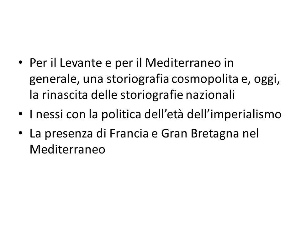 Per il Levante e per il Mediterraneo in generale, una storiografia cosmopolita e, oggi, la rinascita delle storiografie nazionali I nessi con la polit