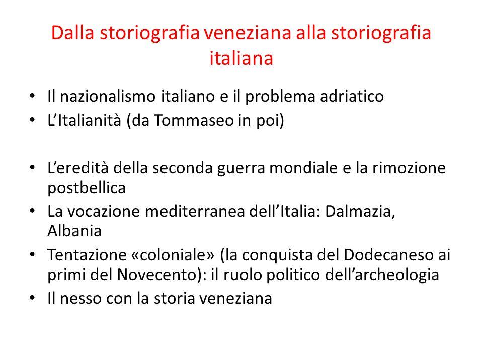 Dalla storiografia veneziana alla storiografia italiana Il nazionalismo italiano e il problema adriatico LItalianità (da Tommaseo in poi) Leredità del