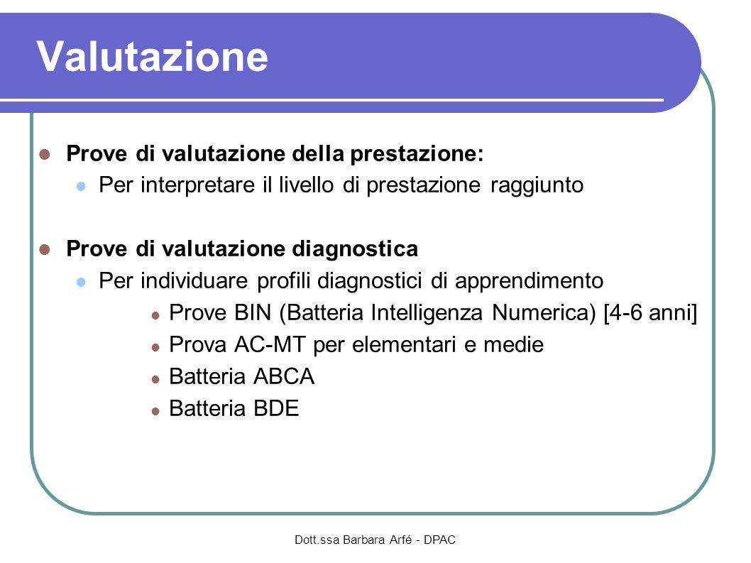 Dott.ssa Barbara Arfé - DPAC Valutazione Prove di valutazione della prestazione: Per interpretare il livello di prestazione raggiunto Prove di valutaz