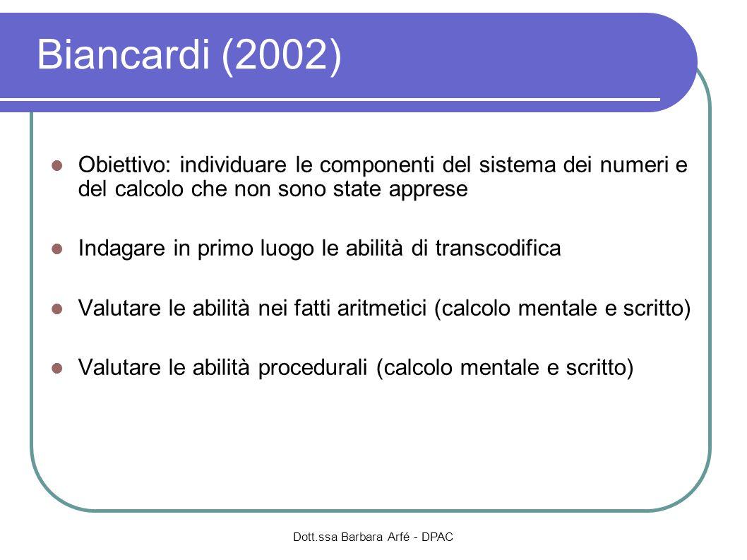 Dott.ssa Barbara Arfé - DPAC Biancardi (2002) Obiettivo: individuare le componenti del sistema dei numeri e del calcolo che non sono state apprese Ind