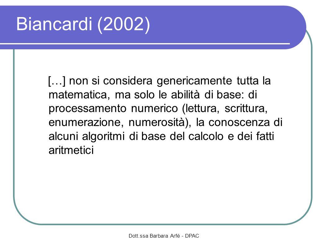 Dott.ssa Barbara Arfé - DPAC Biancardi (2002) […] non si considera genericamente tutta la matematica, ma solo le abilità di base: di processamento num