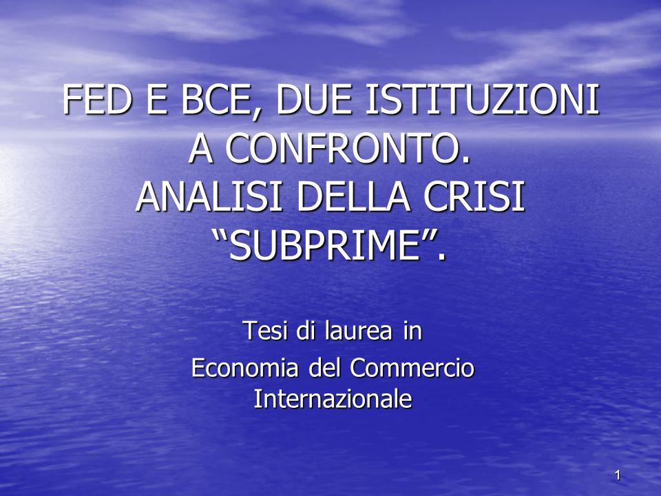 1 FED E BCE, DUE ISTITUZIONI A CONFRONTO. ANALISI DELLA CRISI SUBPRIME. Tesi di laurea in Economia del Commercio Internazionale