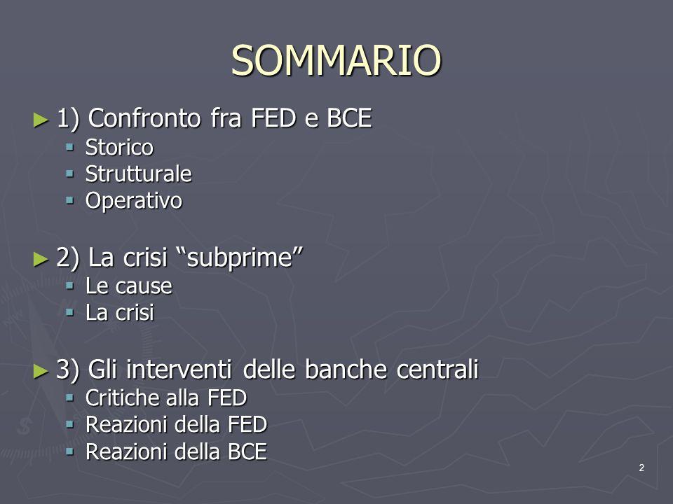 2 SOMMARIO 1) Confronto fra FED e BCE 1) Confronto fra FED e BCE Storico Storico Strutturale Strutturale Operativo Operativo 2) La crisi subprime 2) L