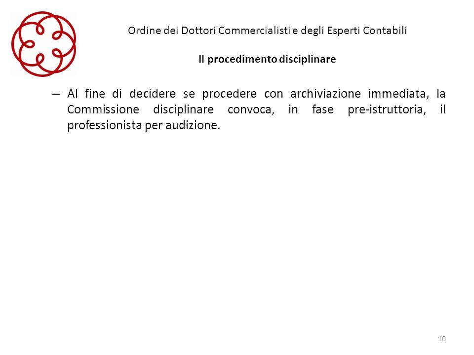 Ordine dei Dottori Commercialisti e degli Esperti Contabili Il procedimento disciplinare – Al fine di decidere se procedere con archiviazione immediat