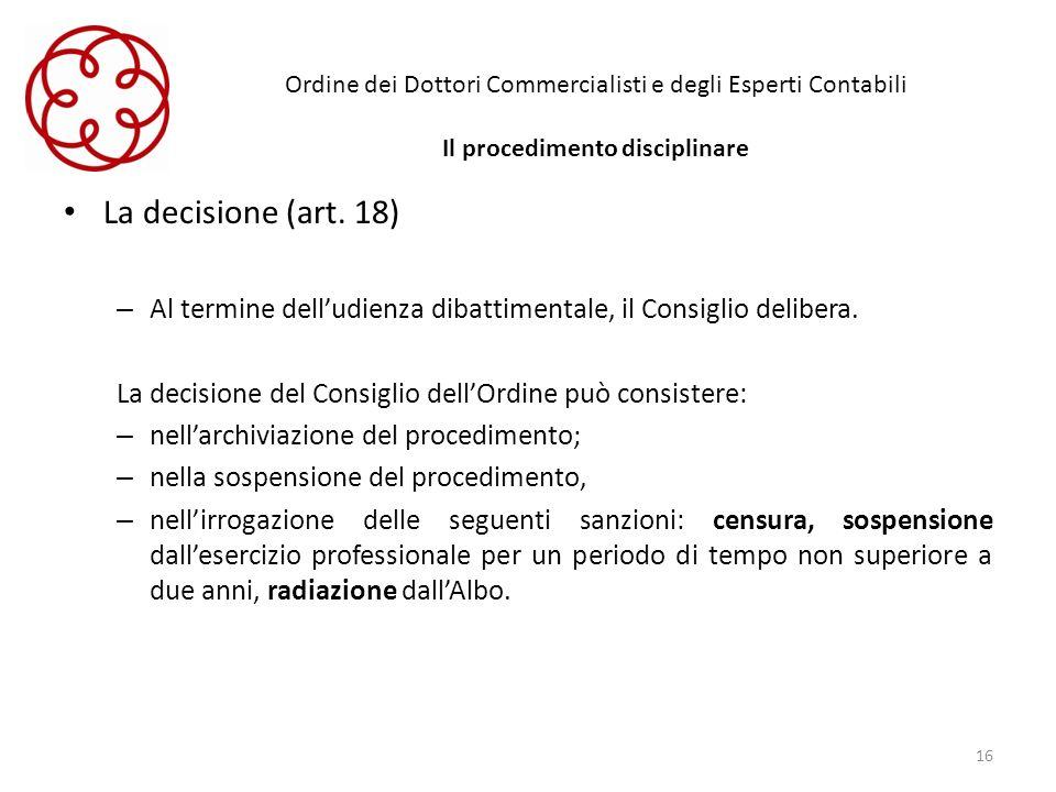 Ordine dei Dottori Commercialisti e degli Esperti Contabili Il procedimento disciplinare La decisione (art. 18) – Al termine delludienza dibattimental