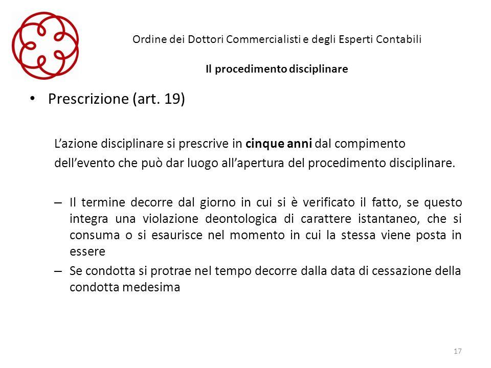 Ordine dei Dottori Commercialisti e degli Esperti Contabili Il procedimento disciplinare Prescrizione (art. 19) Lazione disciplinare si prescrive in c