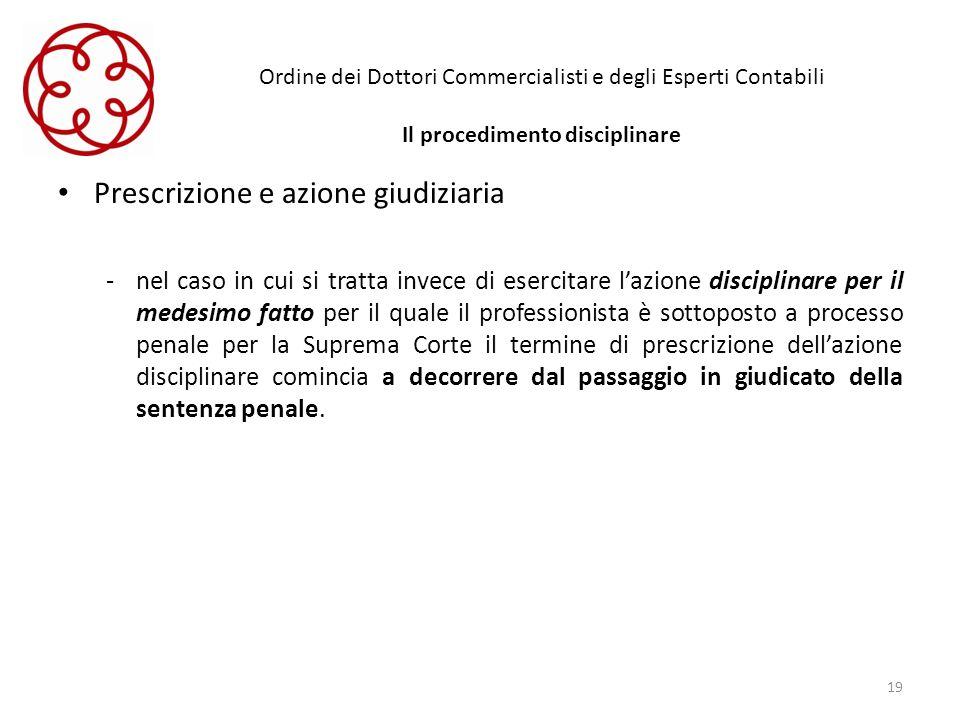 Ordine dei Dottori Commercialisti e degli Esperti Contabili Il procedimento disciplinare Prescrizione e azione giudiziaria -nel caso in cui si tratta