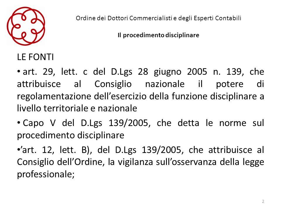 Ordine dei Dottori Commercialisti e degli Esperti Contabili Il procedimento disciplinare LE FONTI art. 29, lett. c del D.Lgs 28 giugno 2005 n. 139, ch