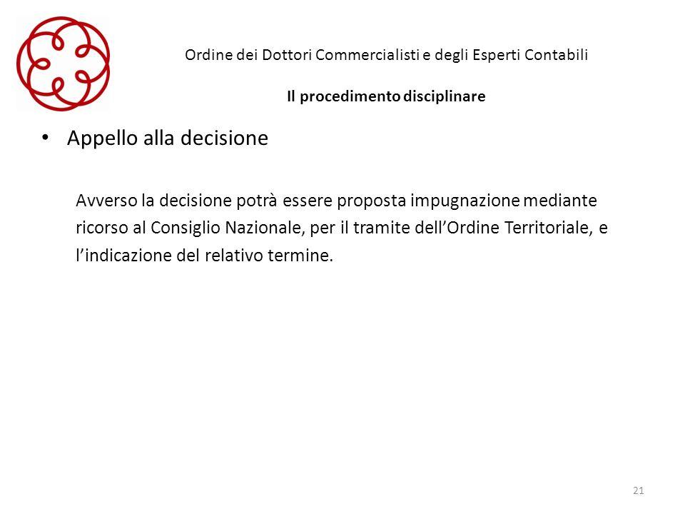 Ordine dei Dottori Commercialisti e degli Esperti Contabili Il procedimento disciplinare Appello alla decisione Avverso la decisione potrà essere prop