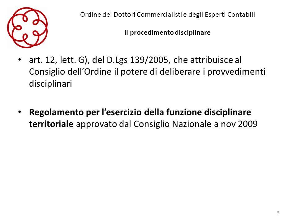 Ordine dei Dottori Commercialisti e degli Esperti Contabili Il procedimento disciplinare art. 12, lett. G), del D.Lgs 139/2005, che attribuisce al Con