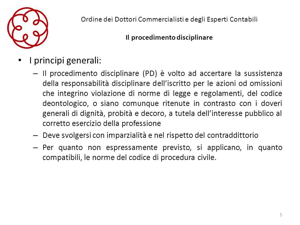 Ordine dei Dottori Commercialisti e degli Esperti Contabili Il procedimento disciplinare I principi generali: – Il procedimento disciplinare (PD) è vo