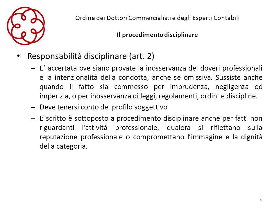 Ordine dei Dottori Commercialisti e degli Esperti Contabili Il procedimento disciplinare Responsabilità disciplinare (art. 2) – E accertata ove siano