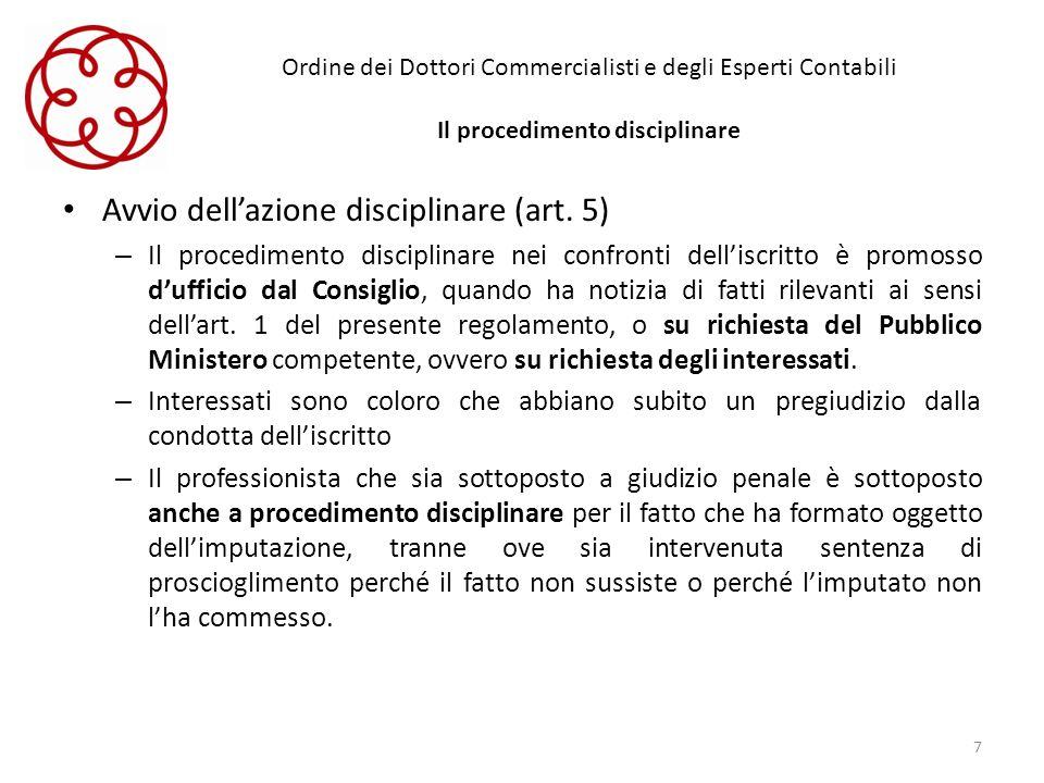 Ordine dei Dottori Commercialisti e degli Esperti Contabili Il procedimento disciplinare Avvio dellazione disciplinare (art. 5) – Il procedimento disc