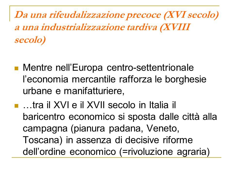 Da una rifeudalizzazione precoce (XVI secolo) a una industrializzazione tardiva (XVIII secolo) Mentre nellEuropa centro-settentrionale leconomia merca