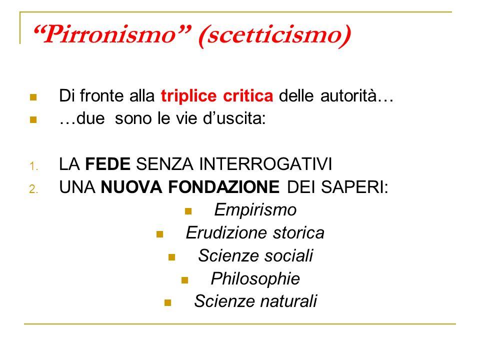 Pirronismo (scetticismo) Di fronte alla triplice critica delle autorità… …due sono le vie duscita: 1.