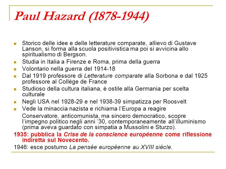 Paul Hazard (1878-1944) Storico delle idee e delle letterature comparate, allievo di Gustave Lanson, si forma alla scuola positivistica ma poi si avvicina allo spiritualismo di Bergson.