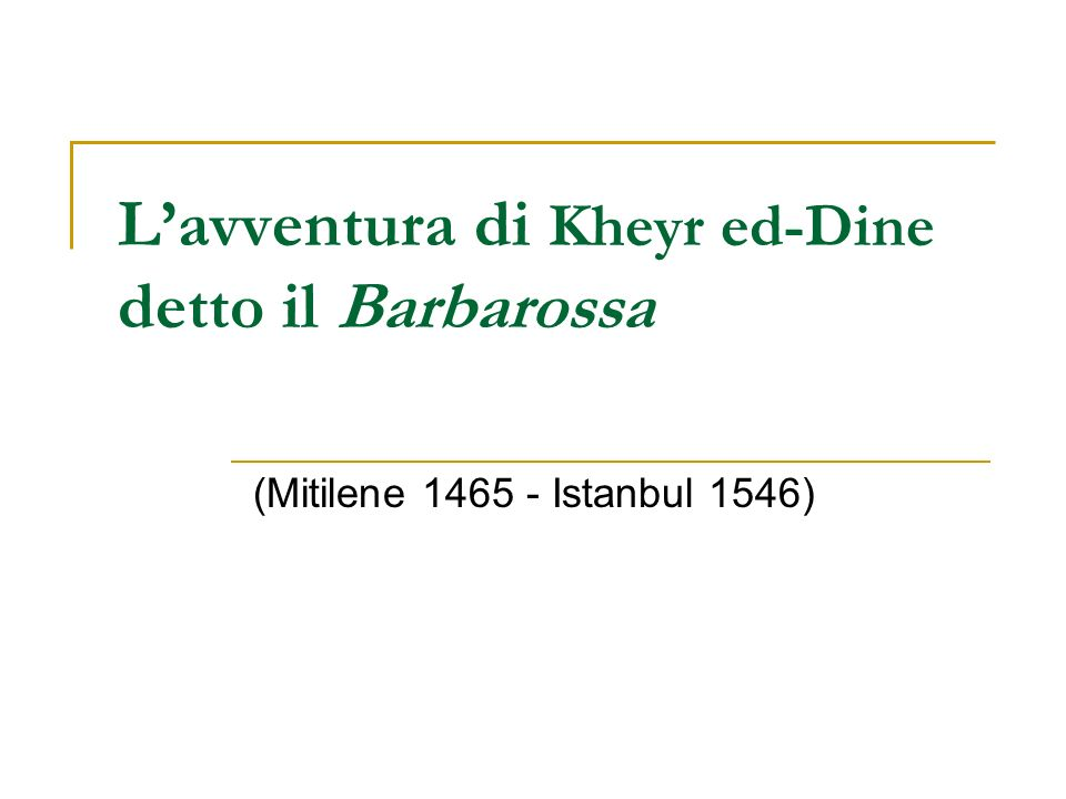 Un cristiano di Allah Kheyr ed-Dine: Corsaro e poi ammiraglio al servizio dell Impero Ottomano, è noto anche come Keireddin, Cair Heddin, o Haradin, poi italianizzato in Ariadeno Barbarossa.