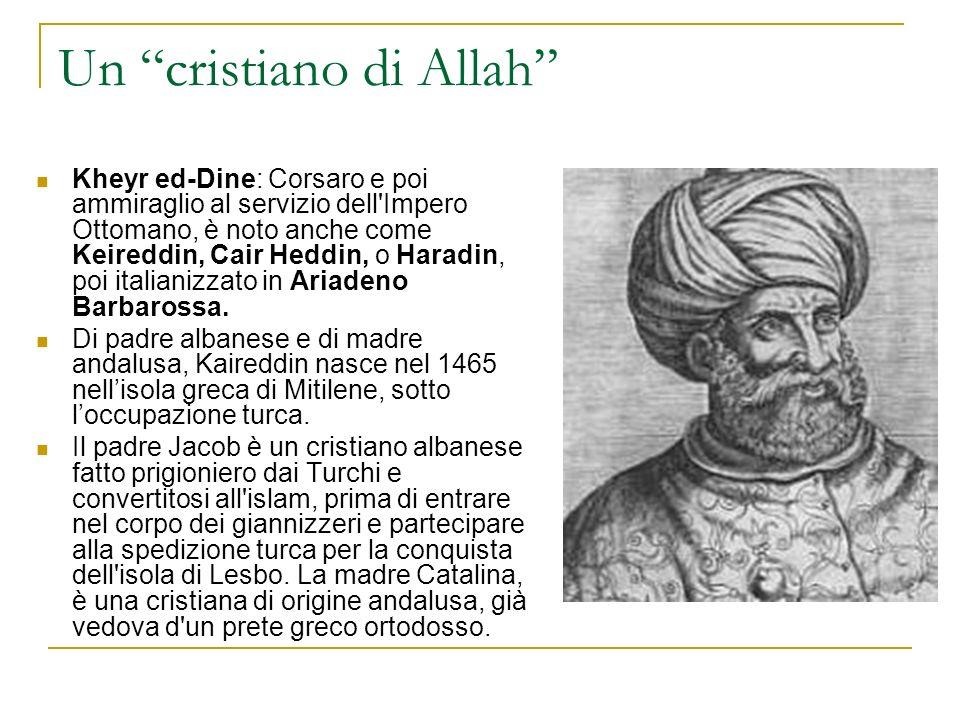 Pirata nellEgeo e nel Mediterraneo Kaireddin viene battezzato musulmano con il nome di Khizr ed ha tre fratelli: Elias, Isaak e Aroudj.